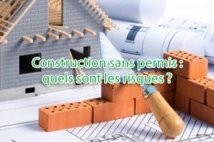 Quels sont les risques de construire sans permis ?